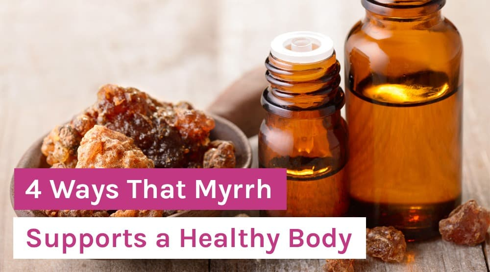 4 Ways That Myrrh Supports a Healthy Body
