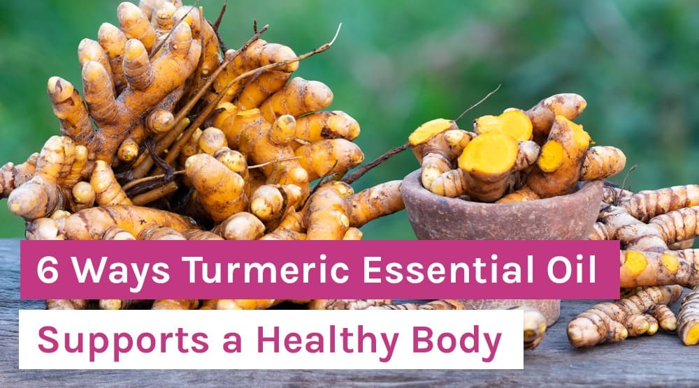 6 Ways Turmeric Essential Oil Supports a Healthy Body