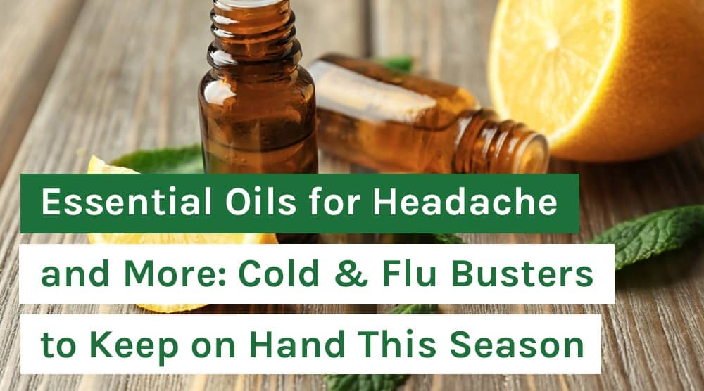Essential Oils for Headache and More_ Cold & Flu Busters to Keep on Hand This Season