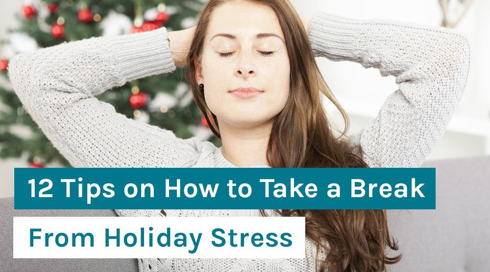 12 Tips on How to Take a Break From Holiday Stress