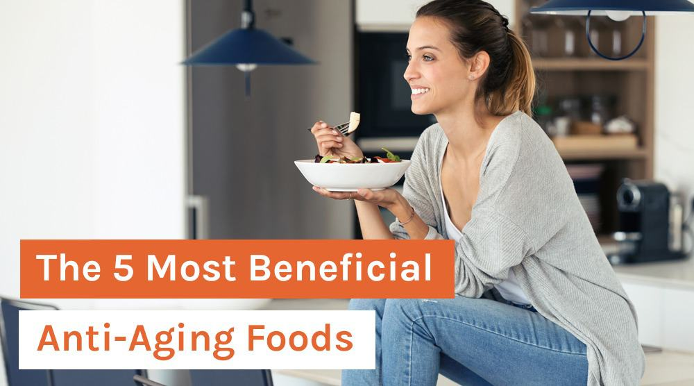 The 5 Most Beneficial Anti-Aging Foods