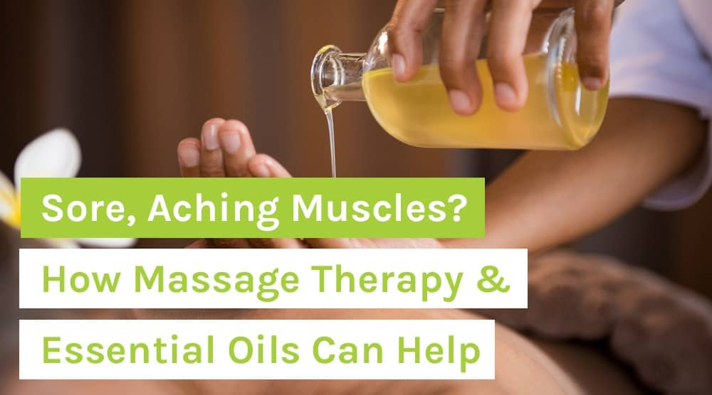 Sore, Aching Muscles_ How Massage Therapy & Essential Oils Can Help