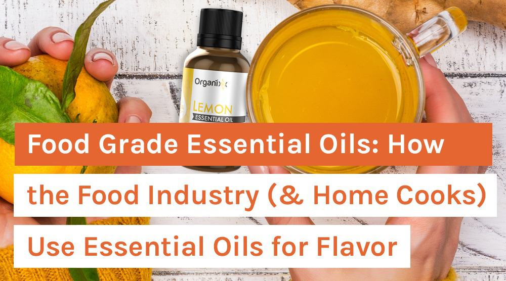Food Grade Essential Oils_ How the Food Industry (& Home Cooks) Use Essential Oils for Flavor