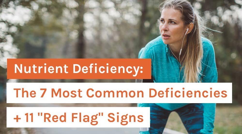 Nutrient Deficiency_ The 7 Most Common Deficiencies + 11 _Red Flag_ Signs