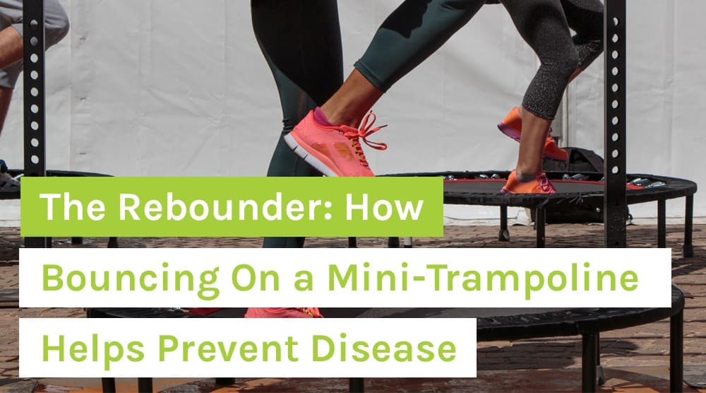 The Rebounder_ How Bouncing On a Mini-Trampoline Helps Prevent Disease