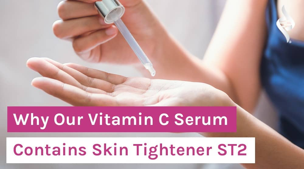 Why Our Vitamin C Serum Contains Skin Tightener ST2