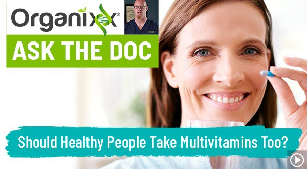 """Should healthy people take multivitamins too? """"Ask the Doc"""""""