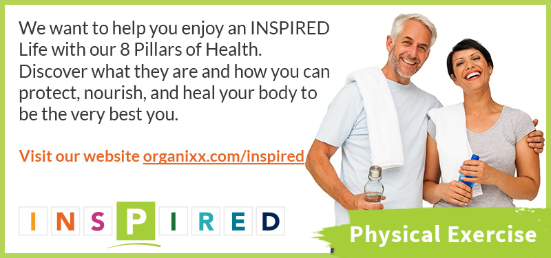 Physical Exercise: become INSPIRED with Organixx
