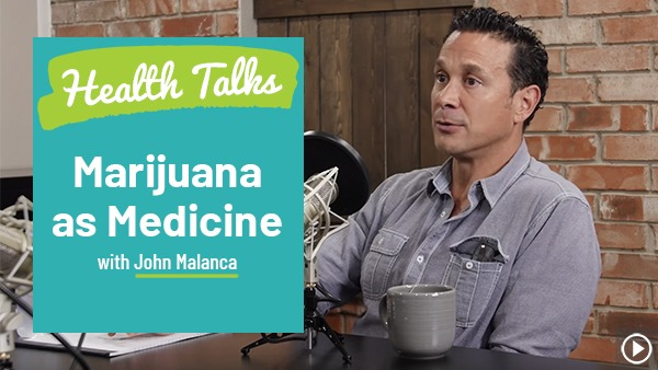 "Marijuana as Medicine: ""Health Talks"" with John Malanca"